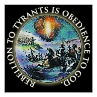 Rebellion to Tyrants is Obedience to God Poster