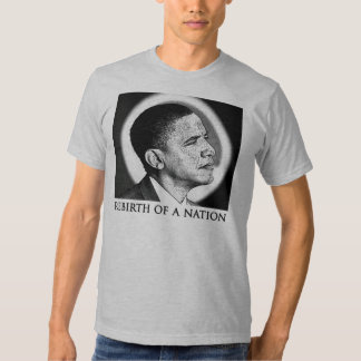 Rebirth of a Nation Obama t-shirt
