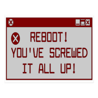 Reboot You ve Screwed It All Up Post Cards