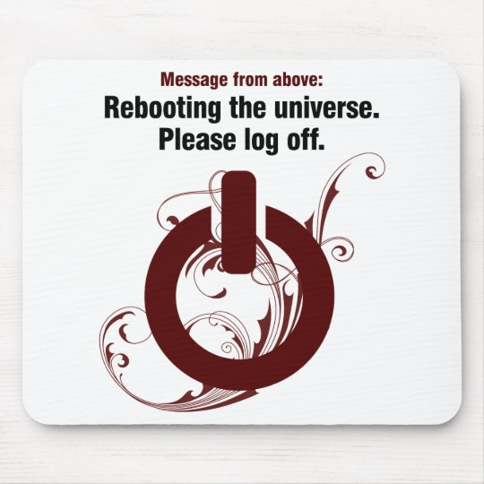 Rebooting the universe. Please log off Mouse Pad