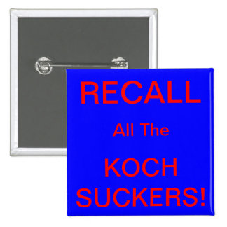 RECALL ALL THE KOCH SUCKERS! 2 INCH SQUARE BUTTON