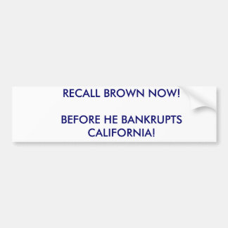 RECALL BROWN NOW BEFORE HE BANKRUPTS CALIFORNIA BUMPER STICKER