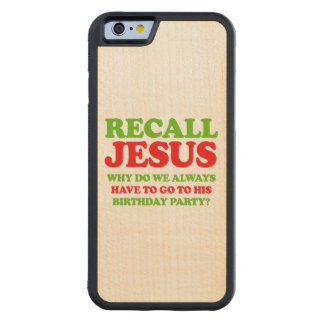 Recall Jesus -- Holiday Humor Carved® Maple iPhone 6 Bumper Case