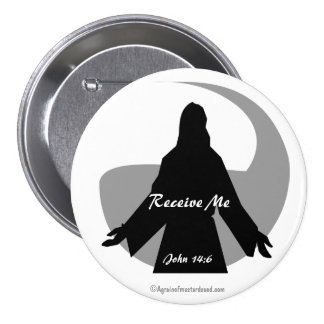 Receive Me John 14:6 Bible Quotes 3 Inch Round Button