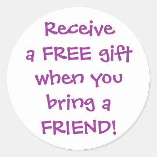 Receivea FREE giftwhen you bring aFRIEND! Round Sticker