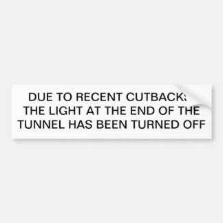 RECENT CUTBACKS, LIGHT AT END OF TUNNEL TURNED OFF CAR BUMPER STICKER