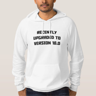 Recently Upgraded To Version 18.0 Hoody