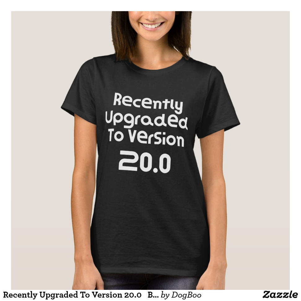 Recently Upgraded To Version 20.0   Birthday Gift T-Shirt - Best Selling Long-Sleeve Street Fashion Shirt Designs