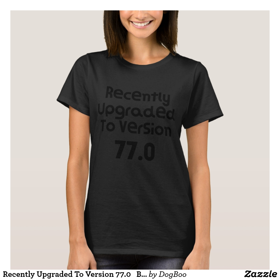 Recently Upgraded To Version 77.0   Birthday Gift T-Shirt - Best Selling Long-Sleeve Street Fashion Shirt Designs