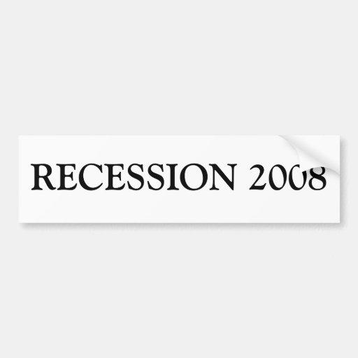 RECESSION 2008 CAR BUMPER STICKER