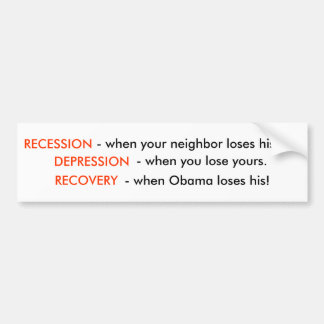 Recession is When Your Neighbor Loses His Job.. Bumper Sticker