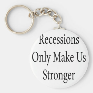 Recessions Only Make Us Stronger Keychains