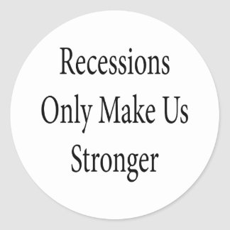 Recessions Only Make Us Stronger Round Stickers