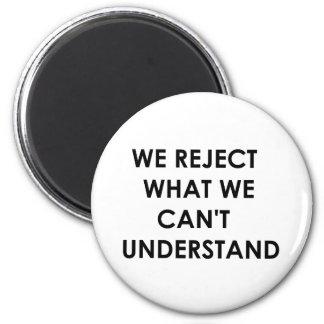Rechazamos lo que no podemos entender imán redondo 5 cm