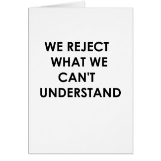 Rechazamos lo que no podemos entender tarjeta de felicitación