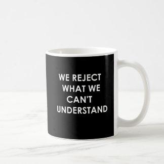 Rechazamos lo que no podemos entender taza básica blanca