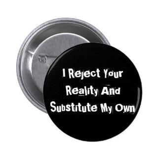 Rechazo su realidad y substituyo mi propio botón pin redondo de 2 pulgadas