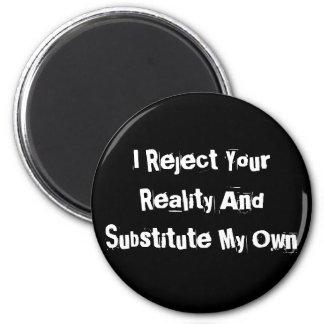 Rechazo su realidad y substituyo mi propio imán