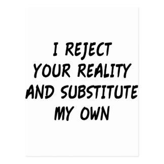 Rechazo su realidad y substituyo mis los propios postales