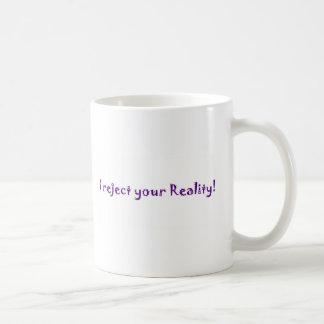 Rechazo su taza de la realidad