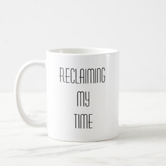 Reclaiming My Time Coffee Mug