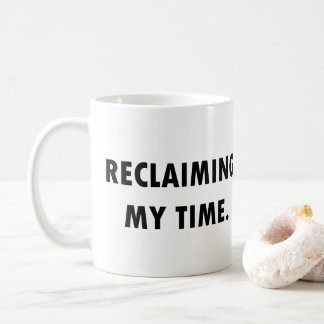 RECLAIMING MY TIME Mug