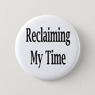 Reclaiming My Time Pinback Button
