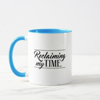 """Reclaiming my time"" Political Mug"