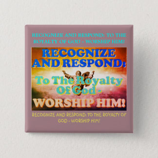 Recognize and respond to God's royalty! Pinback Button