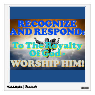 Recognize and respond to God's royalty! Wall Sticker