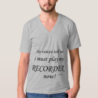 Recorder Voices Say Must Play T-Shirt