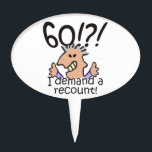 "Recount 60th Birthday Cake Topper<br><div class=""desc"">Humorous 60th birthday cartoon expresses outrage at the passing of time with a 60! I demand a recount caption. Funny gift for 60th birthday celebrations for those at the top of the hill,  over the hill,  or saying what hill?</div>"
