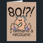 """Recount 80th Birthday Card<br><div class=""""desc"""">Humorous 80th birthday cartoon expresses outrage at the passing of time with a 80! I demand a recount caption. Funny gift for 80th birthday celebrations for those at the top of the hill,  over the hill,  or saying what hill?</div>"""