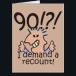"Recount 90th Birthday Card<br><div class=""desc"">Humorous 90th birthday cartoon expresses outrage at the passing of time with a 90! I demand a recount caption. Funny gift for 90th birthday celebrations for those at the top of the hill,  over the hill,  or saying what hill?</div>"