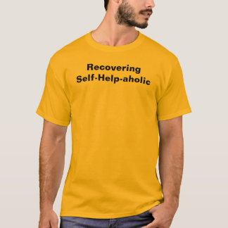 Recovering Self-Help-aholic T-Shirt