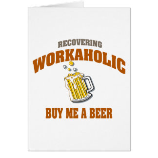 Recovering Workaholic Buy Me A Beer Greeting Card
