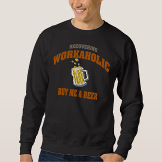 Recovering Workaholic Buy Me A Beer Pullover Sweatshirt