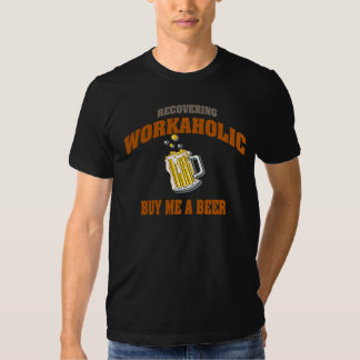 Recovering Workaholic Buy Me A Beer Shirt