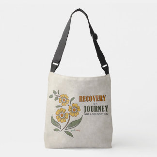 Recovery is a Journey, not a destination Crossbody Bag