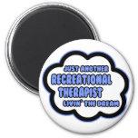 Recreational Therapist .. Livin' The Dream Refrigerator Magnets