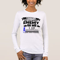Rectal Cancer Met Its Worst Enemy in Me Long Sleeve T-Shirt
