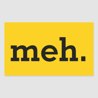 "Rectangular ""meh."" Sticker. Sheet of 4. Rectangular Sticker"