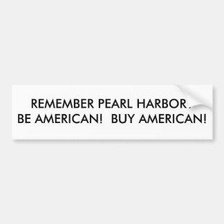 ¿RECUERDE EL PEARL HARBOR? ¡SEA AMERICANO!  ¡COMPR PEGATINA DE PARACHOQUE