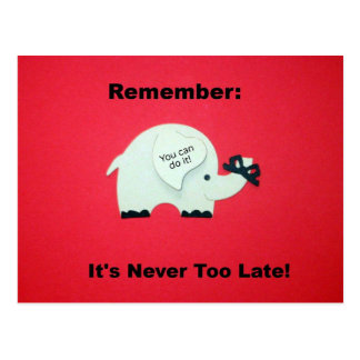 Recuerde: ¡Nunca es demasiado atrasado! Postal