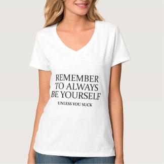 Recuerde siempre ser usted mismo. A menos que Playera