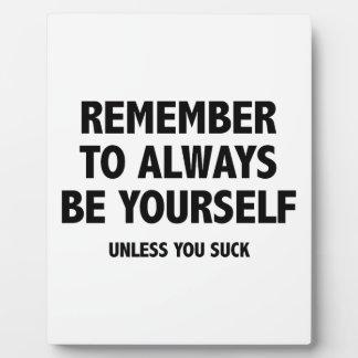 Recuerde siempre ser usted mismo. A menos que uste Placas