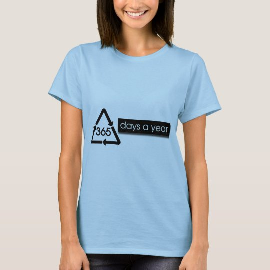 recycle365 days a year T-Shirt