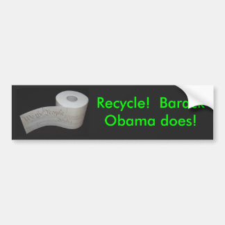 Recycle!  Barack Obama does! Bumper Sticker