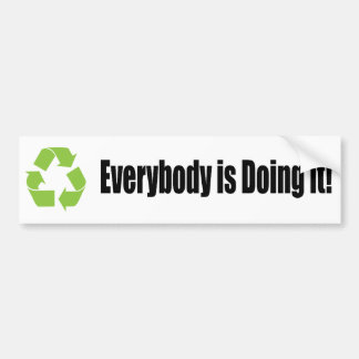 recycle everybody is doing it bumper sticker car bumper sticker