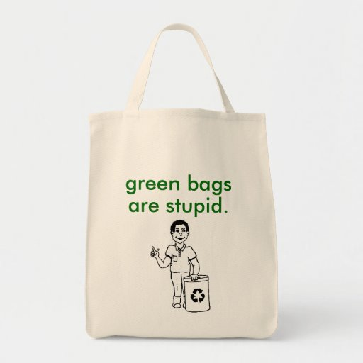 recycle, green bags, are stupid.